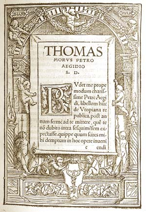 """the irony in thomas mores utopia Thomas more's utopia is a work of ambiguous dualities that forces the reader to question more's real view on the concept of a utopian society however, evidence throughout the novel suggests that more did intend utopia to be the """"best state of the commonwealth."""